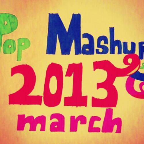 Pop Mashup 2013 (March) [FREE DOWNLOAD]