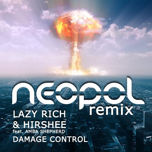 Lazy Rich & Hirshee feat Amba Shepherd - Damage Control (Neopol Remix) *FREE DOWNLOAD*