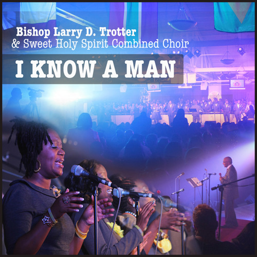 """Larry Trotter & Sweet Holy Spirit Combined Choirs - """"I Know A Man"""""""