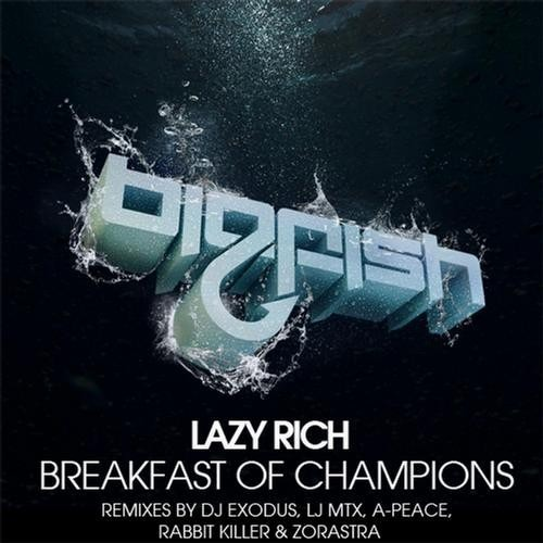 Lazy Rich - Breakfast of Champions (Exodus, LJ MTX & A-Peace Remix) [OUT NOW!!] [Big Fish]