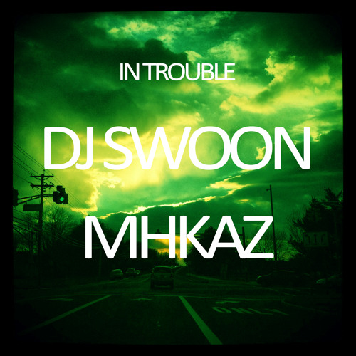 DJ Swoon & MHKAZ - In Trouble [Free Download at 750 Plays]