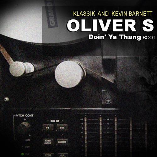Oliver S - Doin Ya Thang ( Klassik and Kevin Barnett In the Beginning edit )