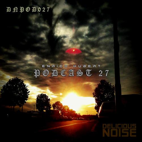 DELICIOUS NOISE Podcast Vol.27 | Enrico Hubert