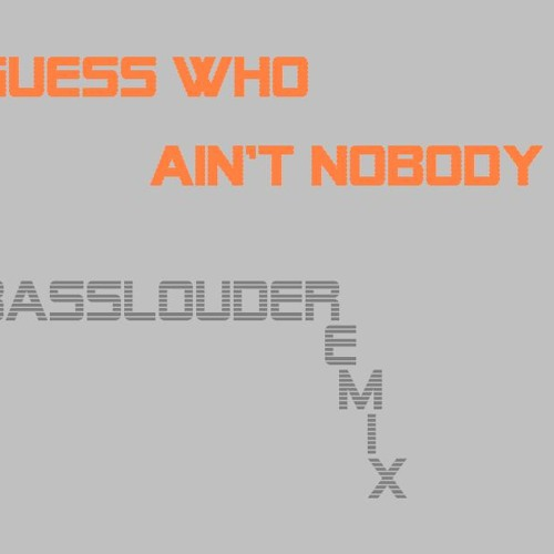Guess Who - Ain't Nobody - (Basslouder Remix Edit)