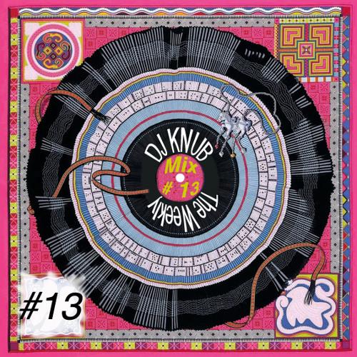 DJKNUB - TheWeeklyMix #13