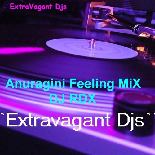 Anuragini Feeling Mix - Dj RDX