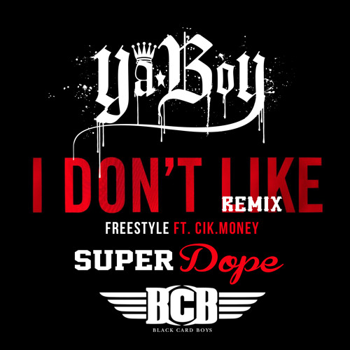 Ya Boy ft. CikMoney - I Don't Like (SuperDope Beats Remix)