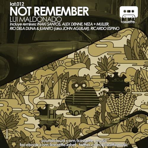Lui Maldonado - Not Remember (Original Mix) [KASSETTE MUSIC]