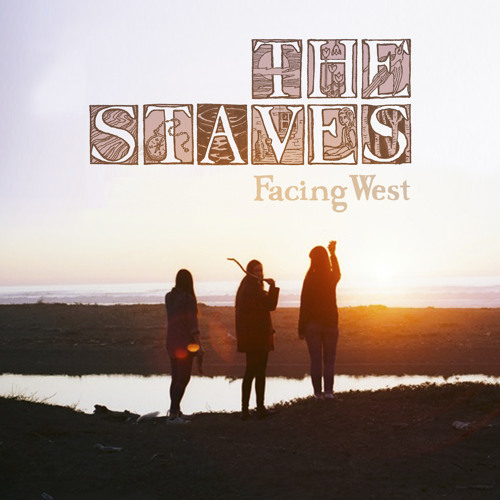 The Staves - Facing West