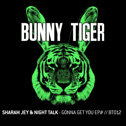 Sharam Jey & Night Talk - Gonna Get You Ep# (Preview!) Bunny Tiger Music012