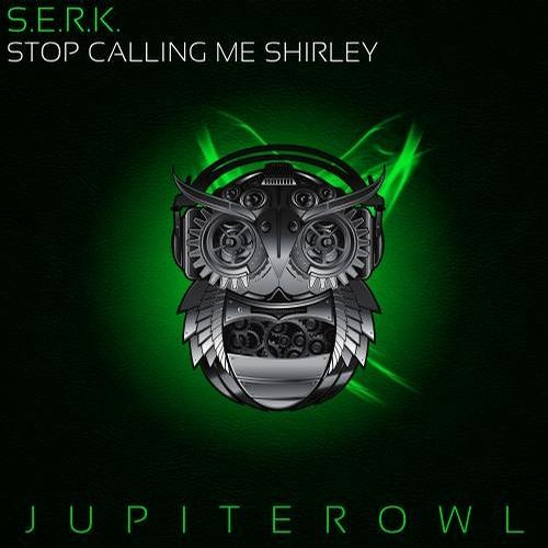 [JupiterOwl Records] S.E.R.K. - Stop Calling Me Shirley OUT NOW!!!