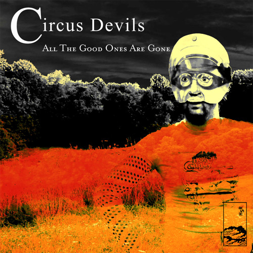 Circus Devils (featuring Robert Pollard) - 'All The Good Ones Are Gone'
