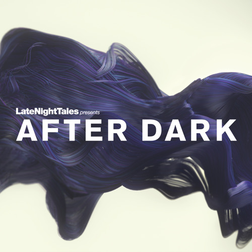Late Night Tales Presents After Dark [Teaser]