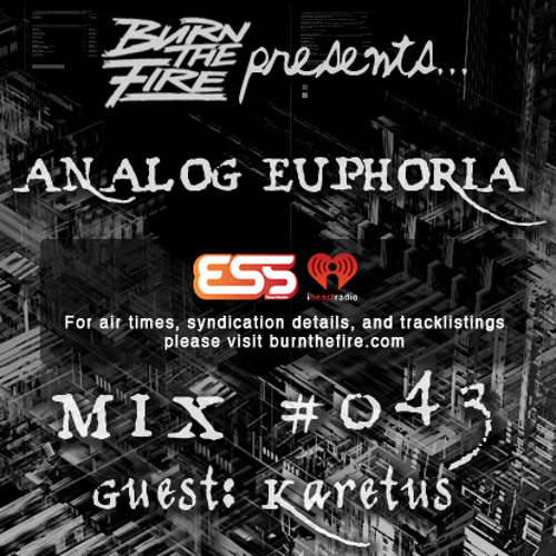Burn The Fire Radio Show: Analog Euphoria #043 — ft. Karetus