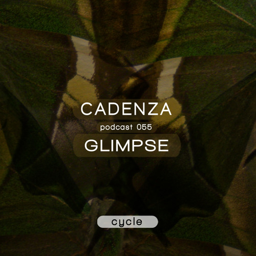 Cadenza Podcast | 055 - Glimpse (Cycle)