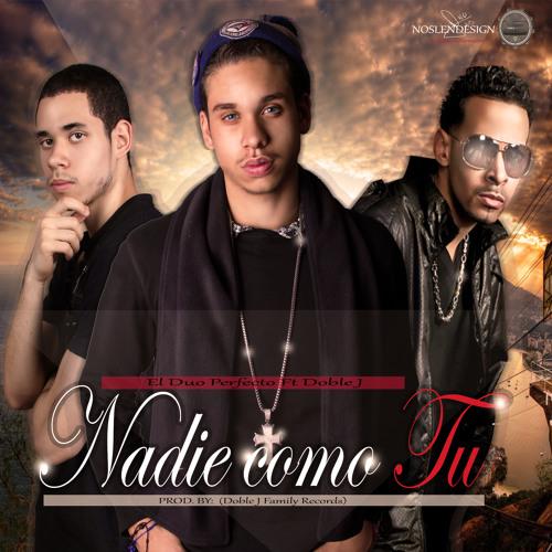 El Duo Perfecto Ft Doble J - Nadie Como Tu - Prod By Doble J Family Records