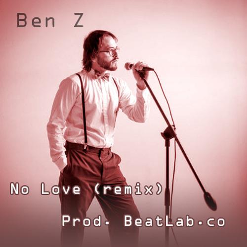 Ben Z - No Love Remix (Prod Beatlab.co)