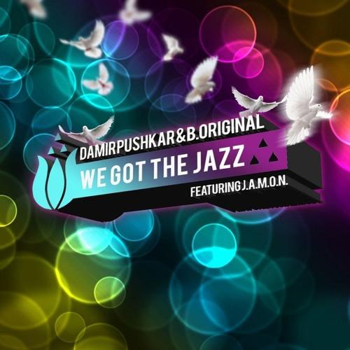 Damir Pushkar & B.Original feat. J.A.M.O.N. - We Got The Jazz  Andrew Lozano Remix