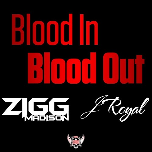 Zigg Madison - Blood In Blood Out (feat. JRoyal)