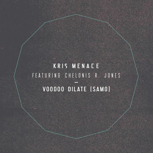 Kris Menace - Voodoo Dilate (SAMO) feat. Chelonis R. Jones (Yuri The Mind Remix) [OUT NOW]