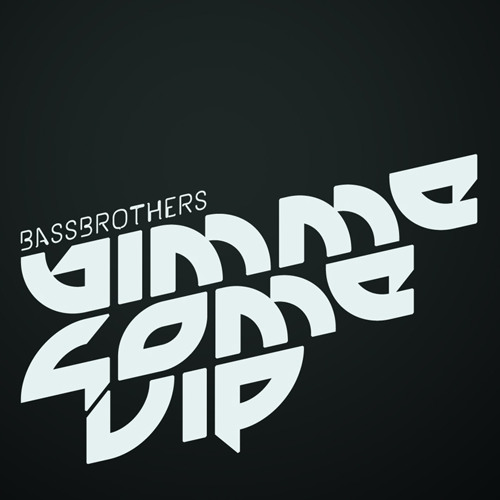 BassBrothers - Gimme Some VIP (Free Download)