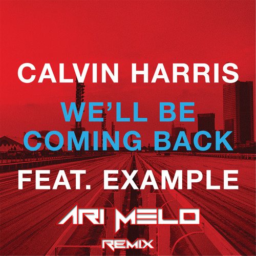 Calvin Harris feat. Example - We'll be Coming Back (Ari Melo remix)