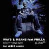 Ways And Means - 'Dont Think Not' Feat Frilla