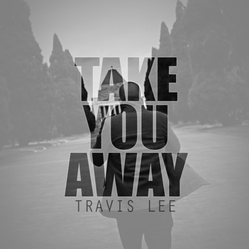 Travis Lee - Take You Away