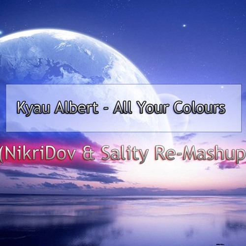 Kyau  Albert - All Your Colours (NikriDov & Sality Re-Mashup)