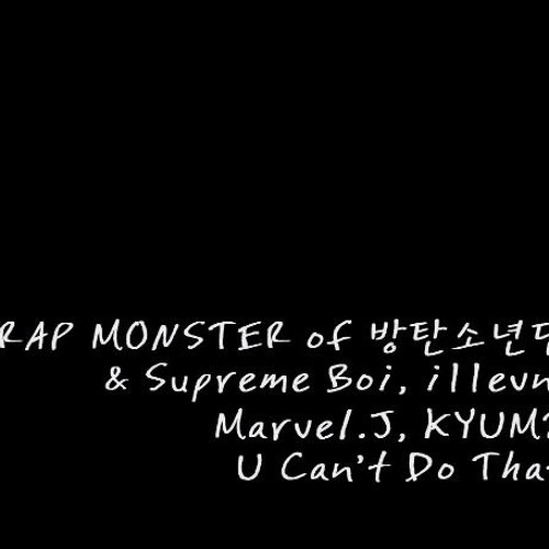 Rap Monster, Supreme Boi, i11evn, Marvel.J, Kyum2 - U Can't Do That