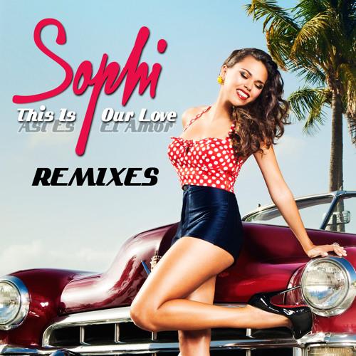 Sophi - This Is Our Love (Asi Es El Amor) Remixes