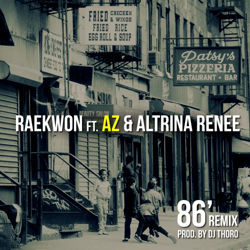 Raekwon- 86' Remix ft. AZ & Altrina Renee (Prod. by Dj Thoro)