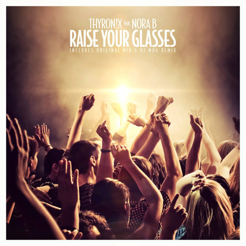 Thyron!x Feat Nora B - Raise Your Glasses (DJ Mog Remix)