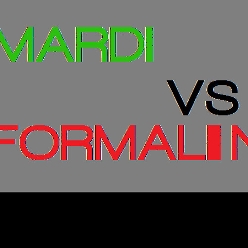 MaRdI vs FOrmalin