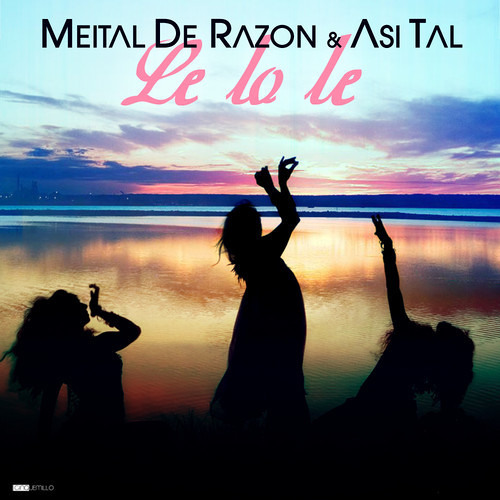 Le Lo Le - Meital De Razon & Asi Tal