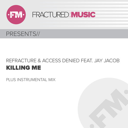 Access Denied & Refracture feat Jay Jacob - Killing Me_OUT SOON