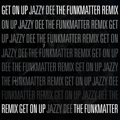 Jazzy Dee - Get On Up ( The FunkMatter REMIX )