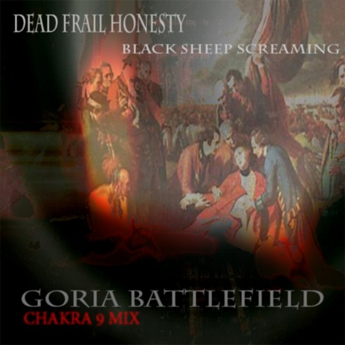 DEAD FRAIL HONESTY - GORIA BATTLEFIELD ( CHAKRA 9 mix by BLACK SHEEP SCREAMING )