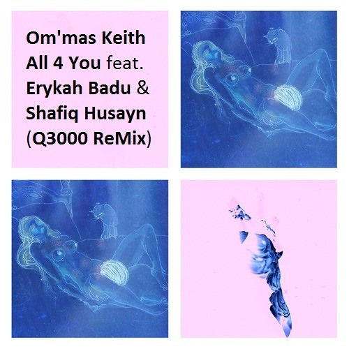 Om'mas Keith - All 4 You feat. Erykah Badu & Shafiq Husayn  Q3000 RMX