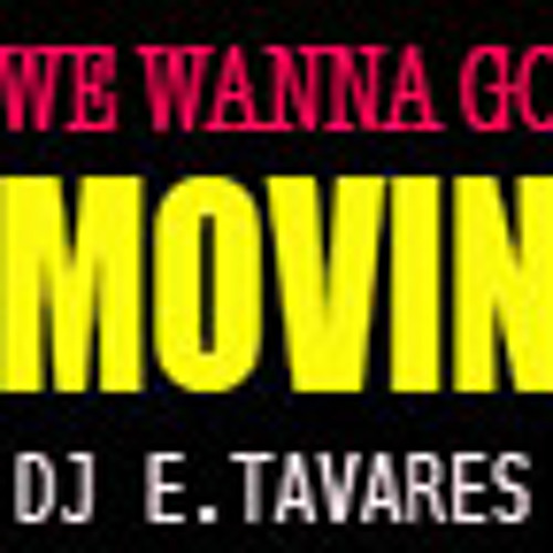 DJ e.Tavares - We wanna go Movin