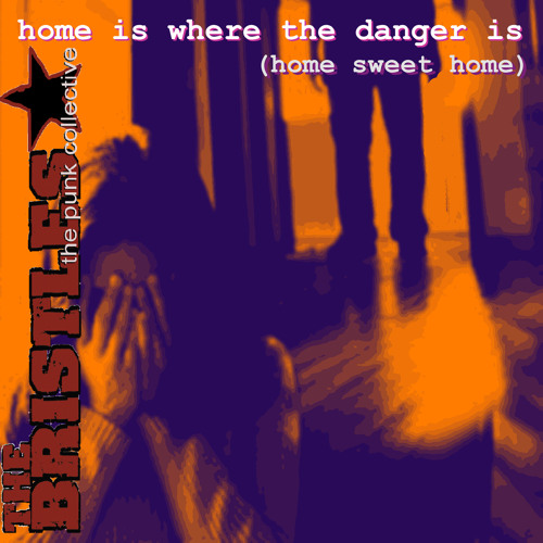 The Bristles - Home Is Where The Danger Is (Home Sweet Home)