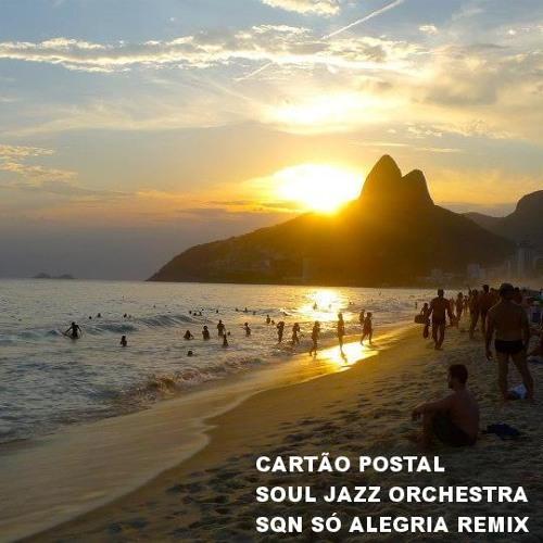 Soul Jazz Orchestra - Cartão Postal (SQN Só Alegria Remix)