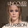 Zara Larsson - Uncover (B3TA & Matt Hewie Radio Cut)