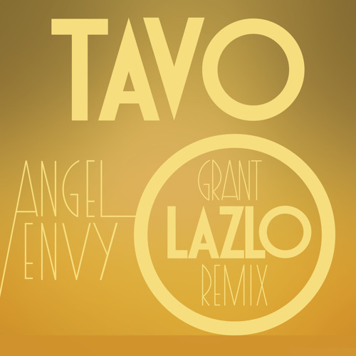 TAVO - ANGEL ENVY (GRANT LAZLO REMIX)