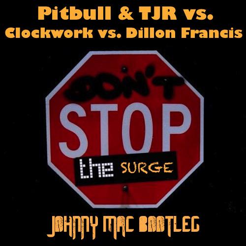 Don't Stop The Surge (Johnny Mac Bootleg) - Pitbull & TJR x Clockwork x Dillon Francis