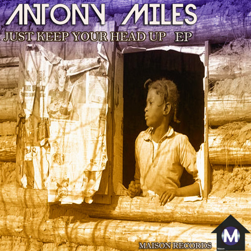 Antony Miles - Just Keep Your Head up EP - Maison records 007