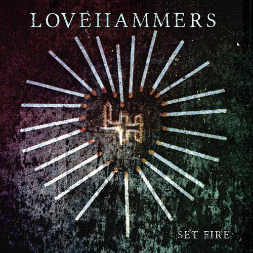 Sixx Sense Album Pick - Set Fire by Lovehammers