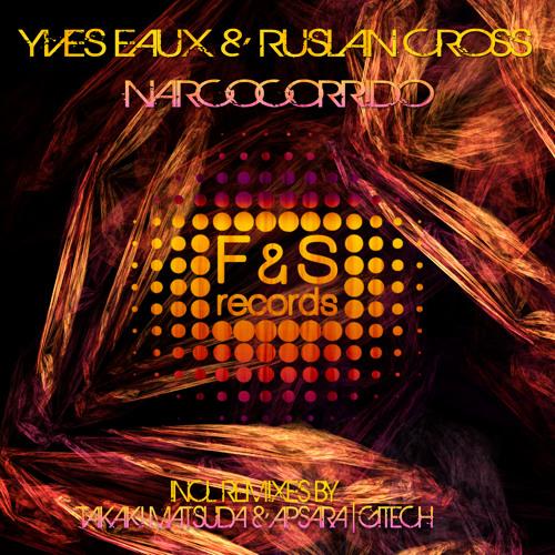 Yves Eaux & Ruslan Cross - Narcocorrido (Original Mix)