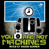 YOU ARE NOT MACHINES (MIX) ~Wagon Burner 2.27.2013