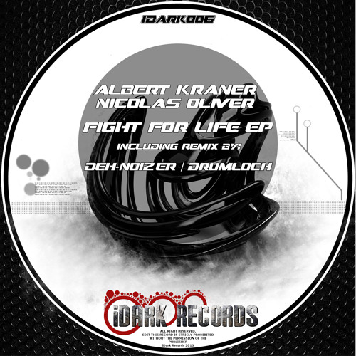 (IDARK006) Albert Kraner & Nicolas Oliver - Fight for Life (Deh-Noizer Darkside Remix)